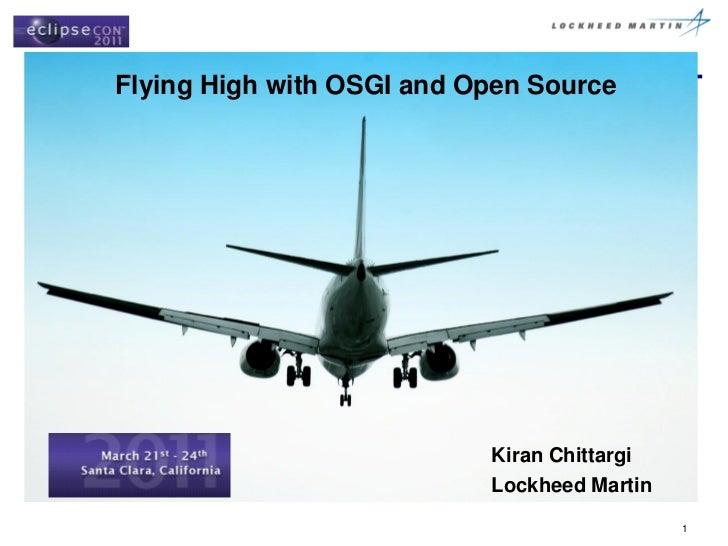 Flying High with OSGI and Open Source Kiran Chittargi Lockheed Martin