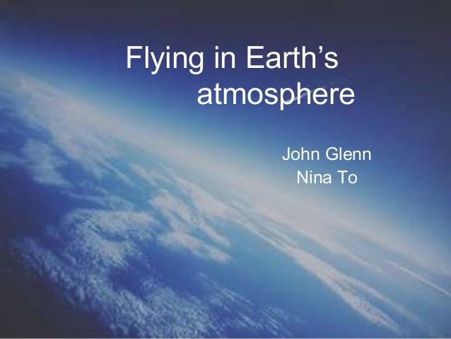 Flying in Earth's atmosphere John Glenn Nina To