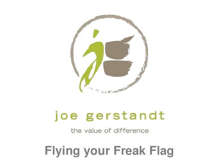 Flying your Freak Flag