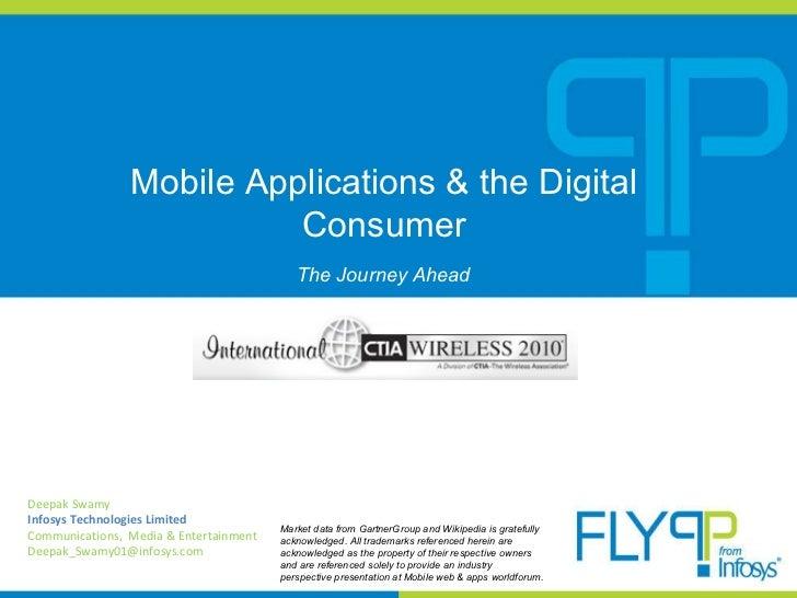 Mobile Applications & the Digital Consumer Deepak Swamy Infosys Technologies Limited Communications,  Media & Entertainmen...