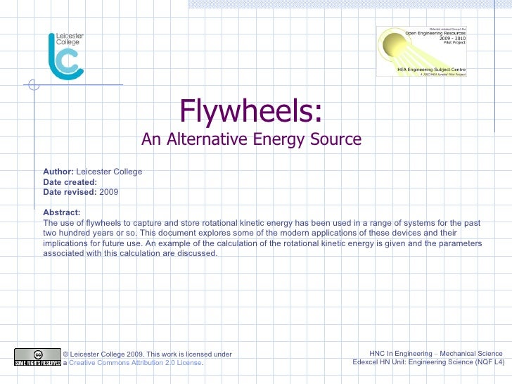 Flywheels: An Alternative Energy Source Author:  Leicester College Date created: Date revised:  2009 Abstract:  The use of...