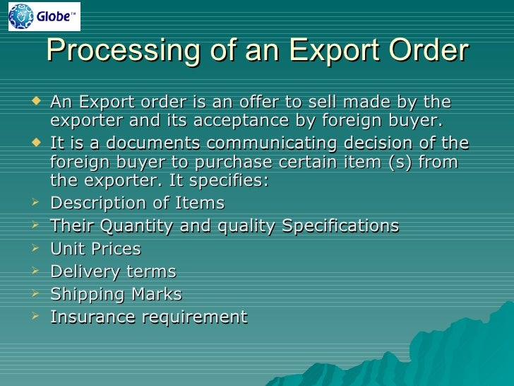 Processing of an Export Order    An Export order is an offer to sell made by the     exporter and its acceptance by forei...