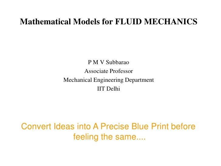 Mathematical Models for FLUID MECHANICS                       P M V Subbarao                   Associate Professor        ...