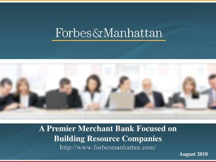 A Premier Merchant Bank Focused on     Building Resource Companies                                      August 2010