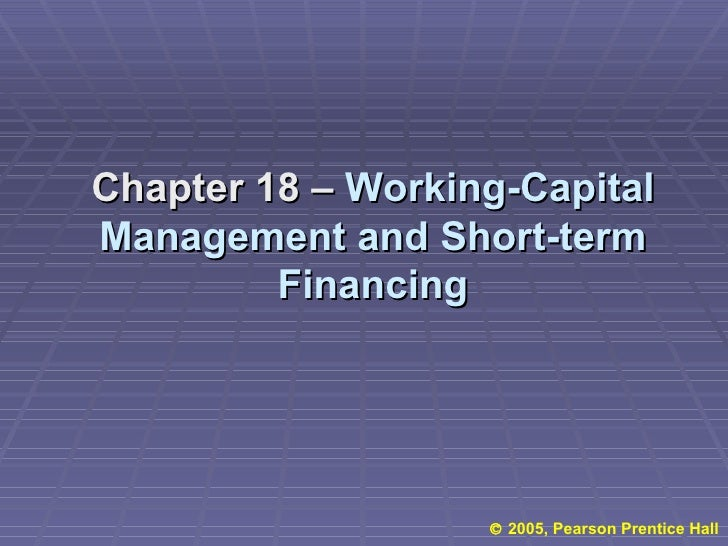    2005, Pearson Prentice Hall Chapter 18 –  Working-Capital Management and Short-term Financing