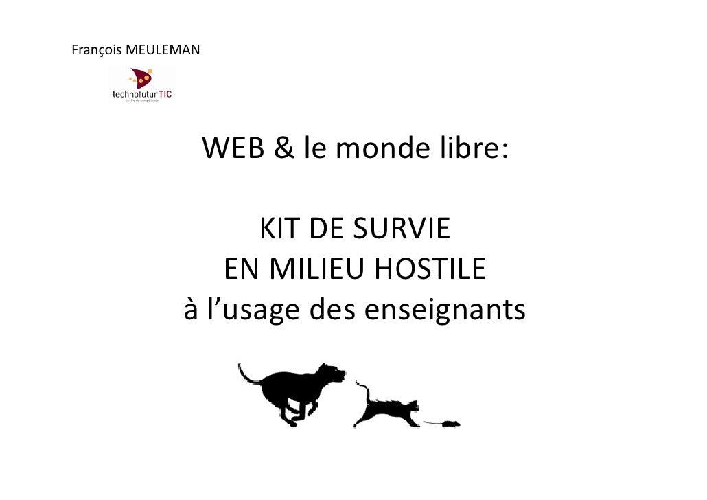 François MEULEMAN                         WEB & le monde libre:                      KIT DE SURVIE                   EN MI...