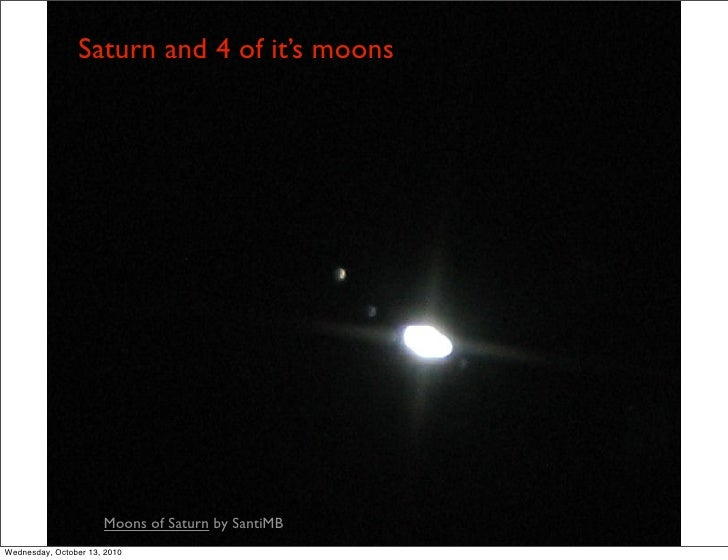 Saturn and 4 of it's moons                           Moons of Saturn by SantiMB Wednesday, October 13, 2010