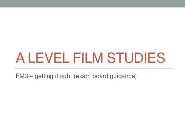 A LEVEL FILM STUDIES FM3 – getting it right (exam board guidance)