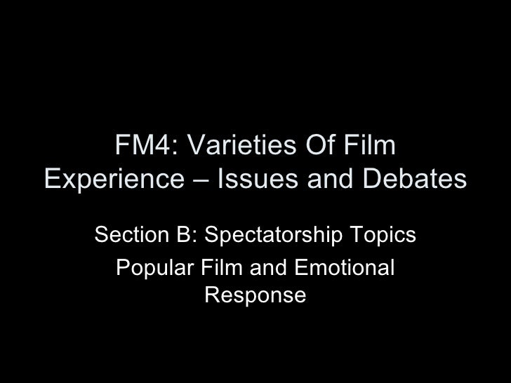 FM4: Varieties Of Film Experience – Issues and Debates Section B: Spectatorship Topics Popular Film and Emotional Response
