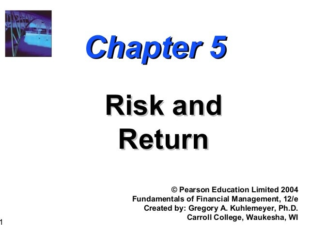 1 Chapter 5Chapter 5 Risk andRisk and ReturnReturn © Pearson Education Limited 2004 Fundamentals of Financial Management, ...