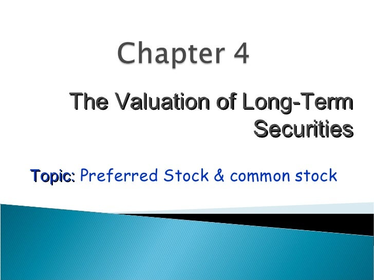 The Valuation of Long-Term                      SecuritiesTopic: Preferred Stock & common stock