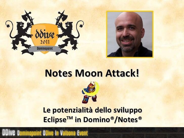 Notes Moon Attack! Le potenzialità dello sviluppo Eclipse TM  in Domino®/Notes®