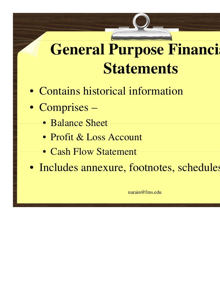 General Purpose Financial           Statements• Contains historical information• Comprises –  • Balance Sheet  • Profit & ...