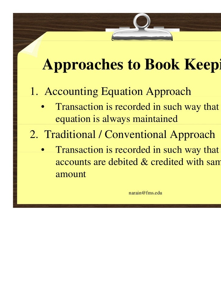 Approaches to Book Keeping1. Accounting Equation Approach            g q         pp  •   Transaction is recorded in such w...