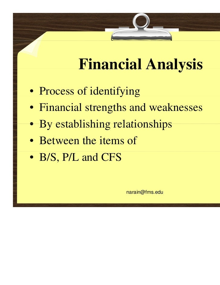 Financial Analysis•   Process of identifying                      y g•   Financial strengths and weaknesses•   By establis...