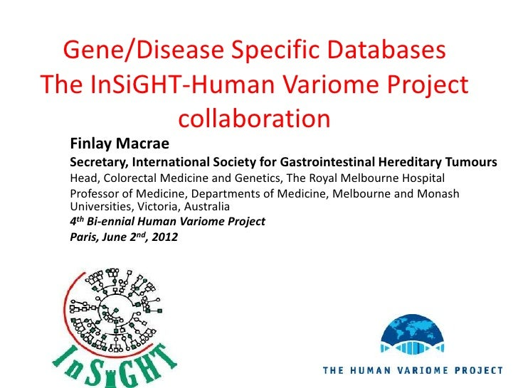 Gene/Disease Specific DatabasesThe InSiGHT-Human Variome Project           collaboration  Finlay Macrae  Secretary, Intern...
