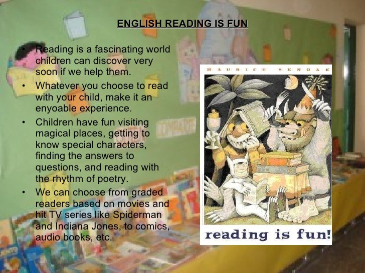 ENGLISH READING IS FUN <ul><li>Reading is a fascinating world children can discover very soon if we help them. </li></ul><...
