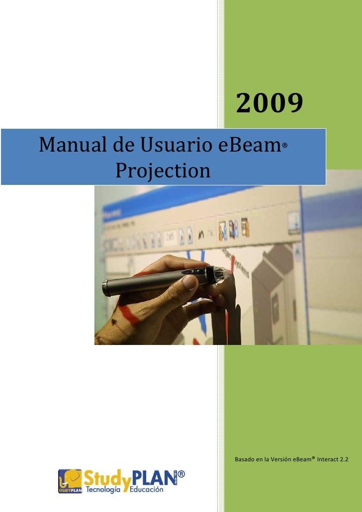 2009 Manual de Usuario eBeam           ®           Projection                       Basado en la Versión eBeam® Interact 2...