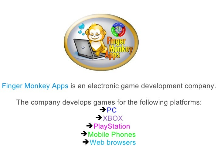 Finger Monkey Apps is an electronic game development company.    The company develops games for the following platforms:  ...