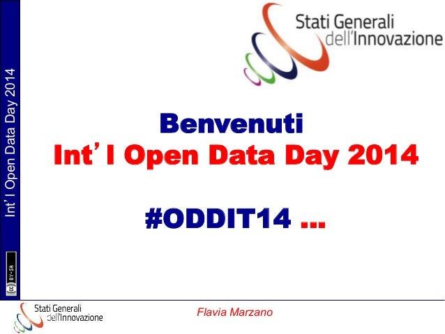Int'l Open Data Day 2014  Benvenuti Int'l Open Data Day 2014 #ODDIT14 …  Flavia Marzano