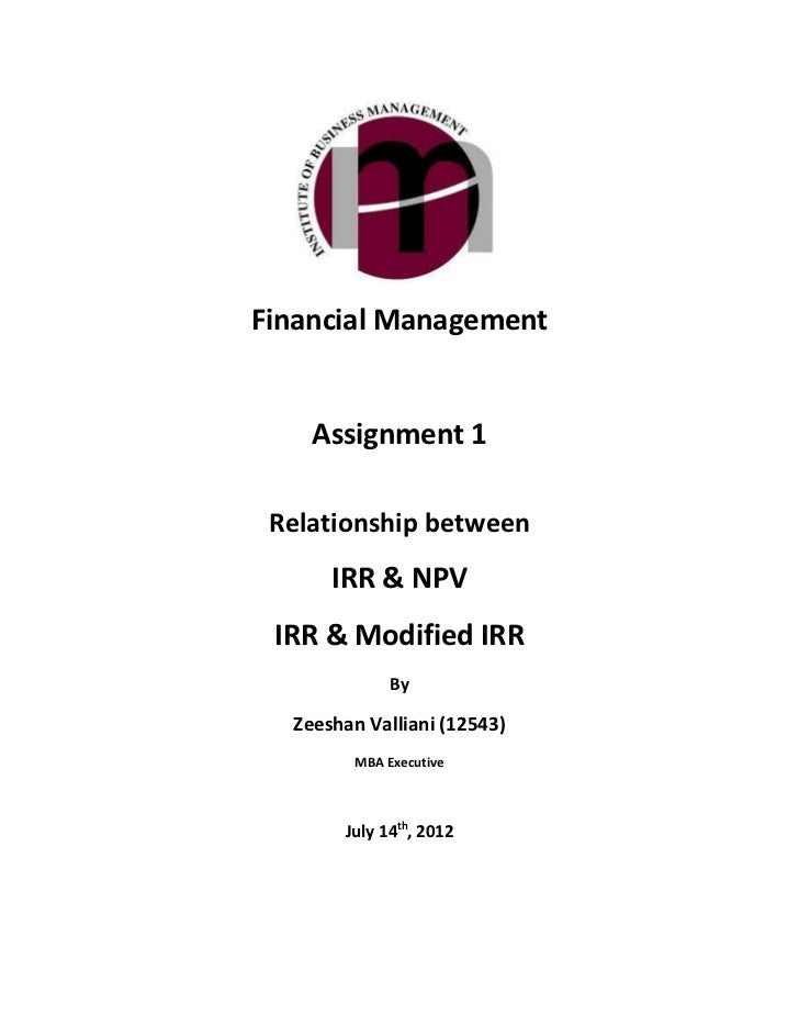 Financial Management    Assignment 1 Relationship between      IRR & NPV IRR & Modified IRR             By  Zeeshan Vallia...