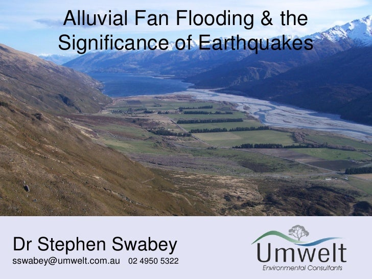 Alluvial Fan Flooding & the          Significance of Earthquakes     Dr Stephen Swabey sswabey@umwelt.com.au 02 4950 5322