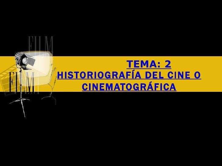 TEMA: 2 HISTORIOGRAFÍA DEL CINE O CINEMATOGRÁFICA