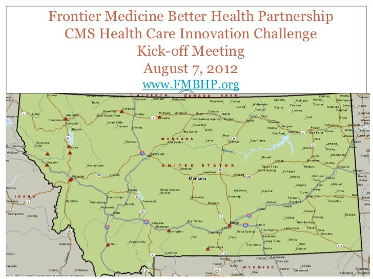 Frontier Medicine Better Health Partnership  CMS Health Care Innovation Challenge             Kick-off Meeting            ...
