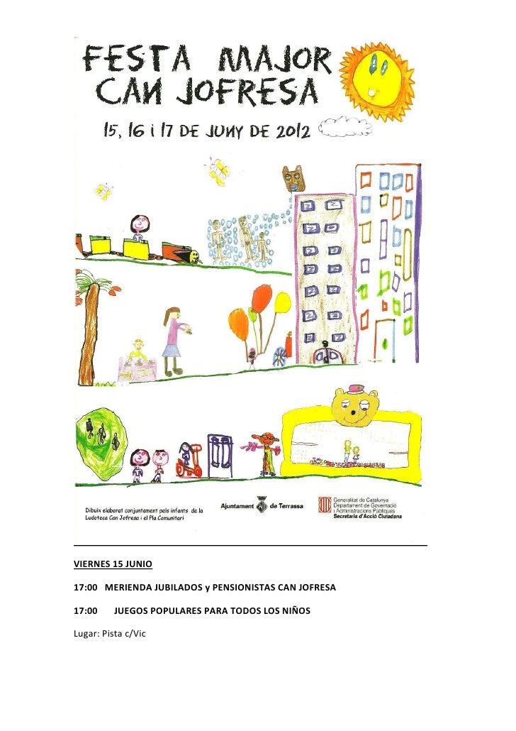 VIERNES 15 JUNIO17:00 MERIENDA JUBILADOS y PENSIONISTAS CAN JOFRESA17:00     JUEGOS POPULARES PARA TODOS LOS NIÑOSLugar: P...