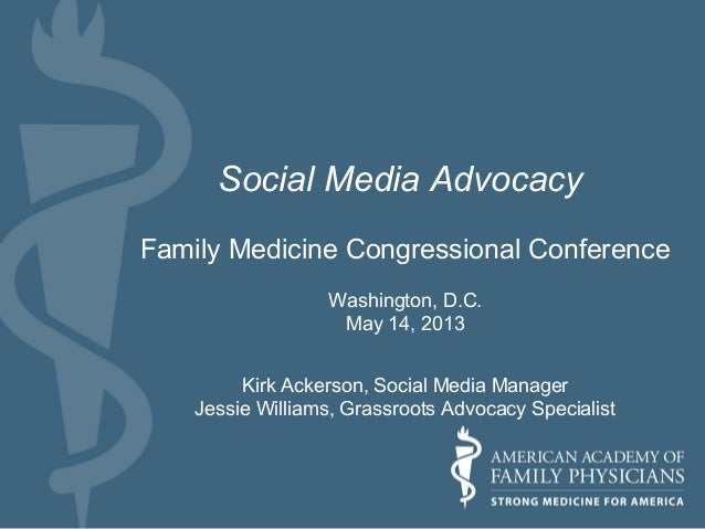 Social Media AdvocacyFamily Medicine Congressional ConferenceWashington, D.C.May 14, 2013Kirk Ackerson, Social Media Manag...