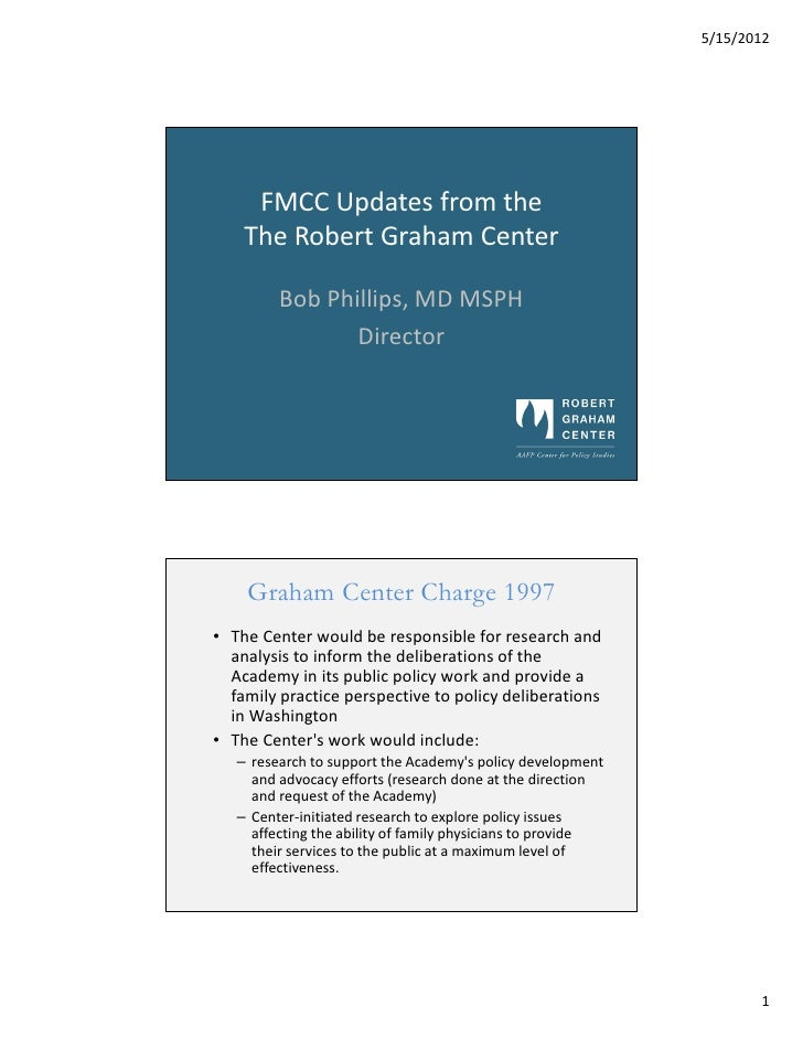 5/15/2012     FMCC Updates from the    The Robert Graham Center         Bob Phillips, MD MSPH                Director    G...
