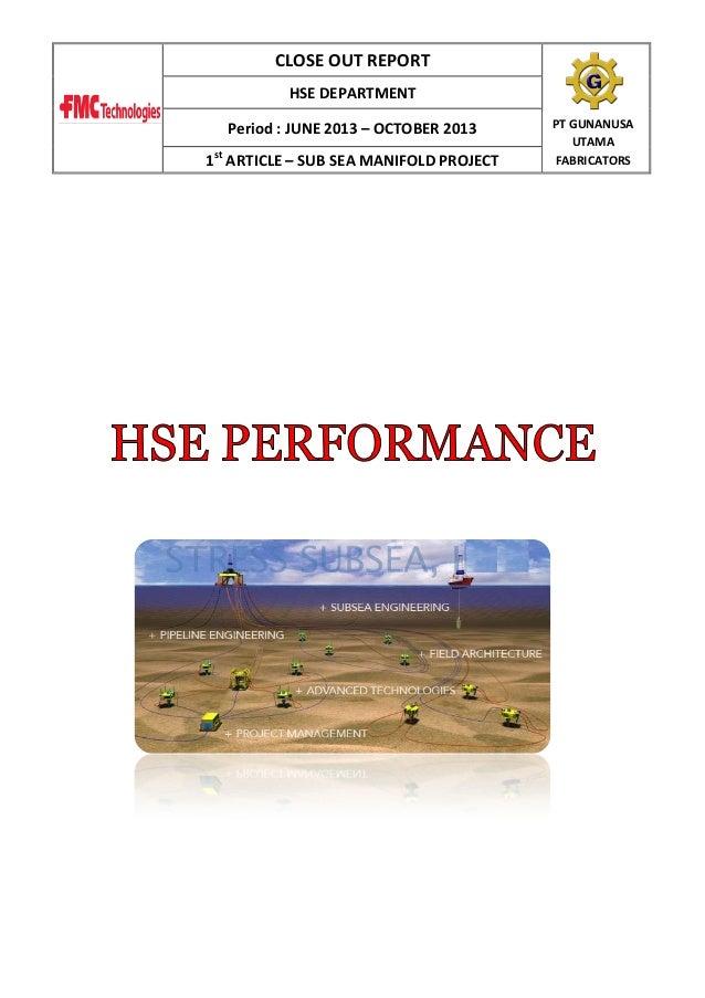 CLOSE OUT REPORT HSE DEPARTMENT Period : JUNE 2013 – OCTOBER 2013 1st ARTICLE – SUB SEA MANIFOLD PROJECT  PT GUNANUSA UTAM...