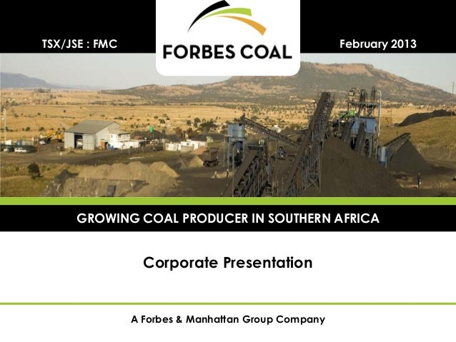 TSX/JSE : FMC                                        February 2013     GROWING COAL PRODUCER IN SOUTHERN AFRICA           ...
