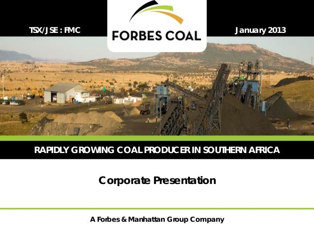 TSX/JSE : FMC                                        January 2013 RAPIDLY GROWING COAL PRODUCER IN SOUTHERN AFRICA        ...