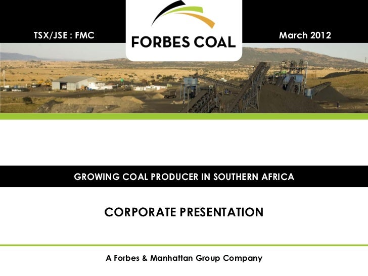 TSX/JSE : FMC                                        March 2012        GROWING COAL PRODUCER IN SOUTHERN AFRICA           ...