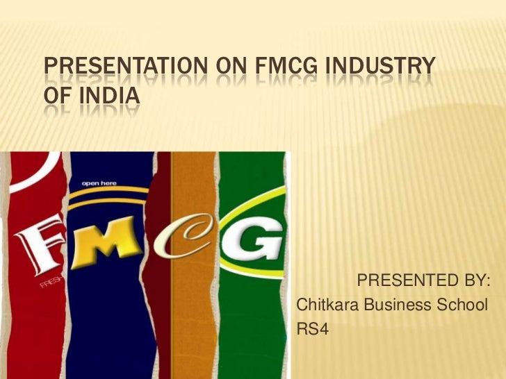 PRESENTATION ON FMCG INDUSTRYOF INDIA                          PRESENTED BY:                  Chitkara Business School    ...