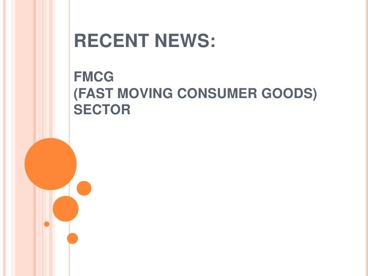 RECENT NEWS:  FMCG (FAST MOVING CONSUMER GOODS) SECTOR<br />
