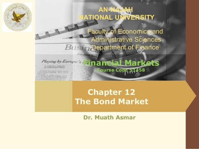 AN-NAJAHNATIONAL UNIVERSITY  Faculty of Economics and   Administrative Sciences   Department of Finance Financial Markets ...