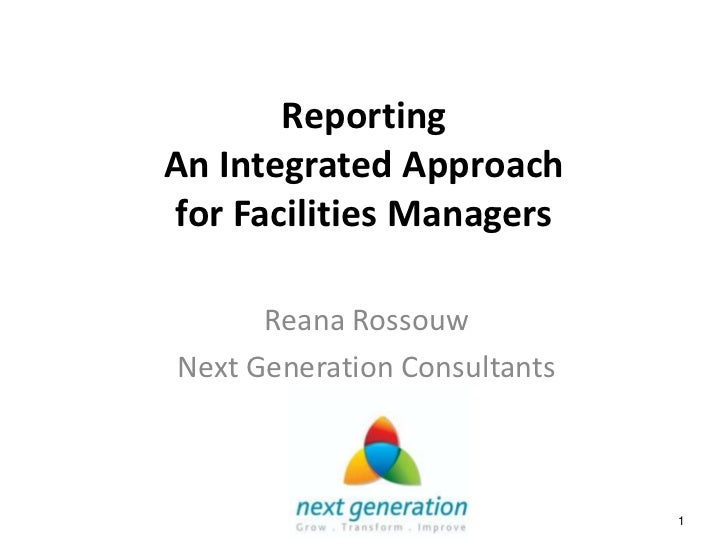 ReportingAn Integrated Approachfor Facilities Managers      Reana RossouwNext Generation Consultants                      ...