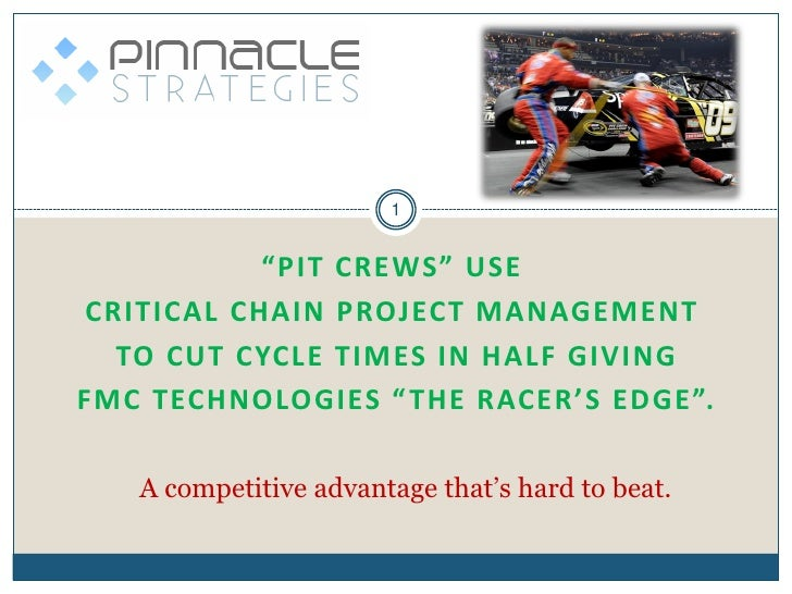 "1              ""PIT CREWS"" USE CRITICAL CHAIN PROJECT MANAGEMENT   TO CUT CYCLE TIMES IN HALF GIVING FMC TECHNOLOGIES "" TH..."
