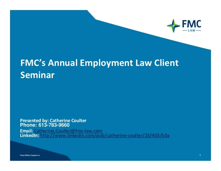 FMC's Annual Employment Law Client SeminarPresented by: Catherine CoulterPhone: 613-783-9660Email: Catherine.Coulter@fmc‐l...