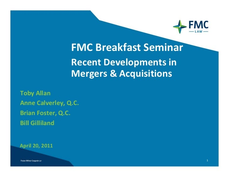 FMC Breakfast Seminar                 Recent Developments in                  Mergers & AcquisitionsToby AllanAnne Calverl...