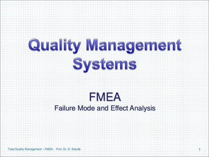 FMEA                                 Failure Mode and Effect AnalysisTotal Quality Management – FMEA - Prof. Dr. D. Steude...