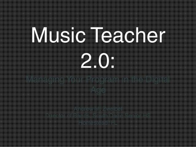 Music Teacher 2.0 - Managing Your Program in the Digital Age