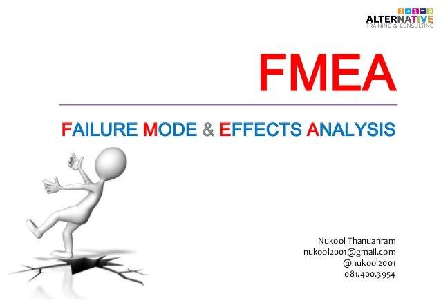 FMEA  FAILURE MODE & EFFECTS ANALYSIS  Nukool Thanuanram  nukool2001@gmail.com  @nukool2001  081.400.3954