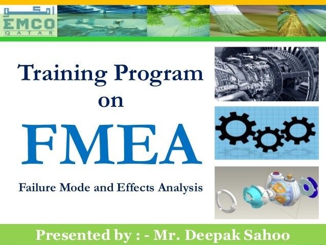 Training Program         on   FMEA  Failure Mode and Effects Analysis      Presented by : - Mr. Deepak SahooPrepared by :-...