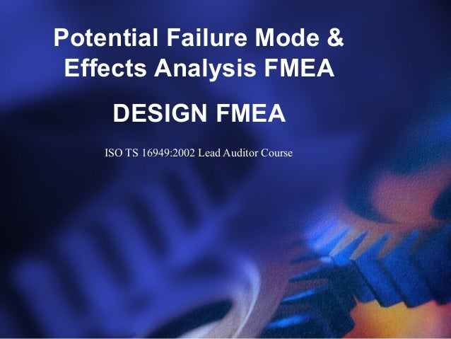 Potential Failure Mode &Effects Analysis FMEADESIGN FMEAISO TS 16949:2002 Lead Auditor Course