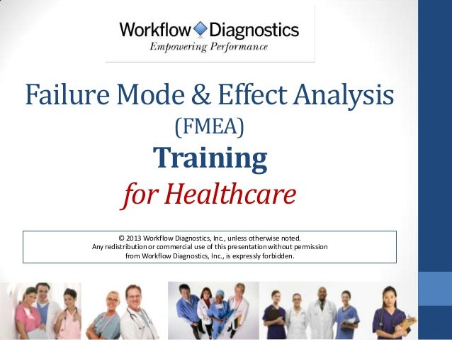 Failure Mode & Effect Analysis (FMEA)  Training for Healthcare © 2013 Workflow Diagnostics, Inc., unless otherwise noted. ...