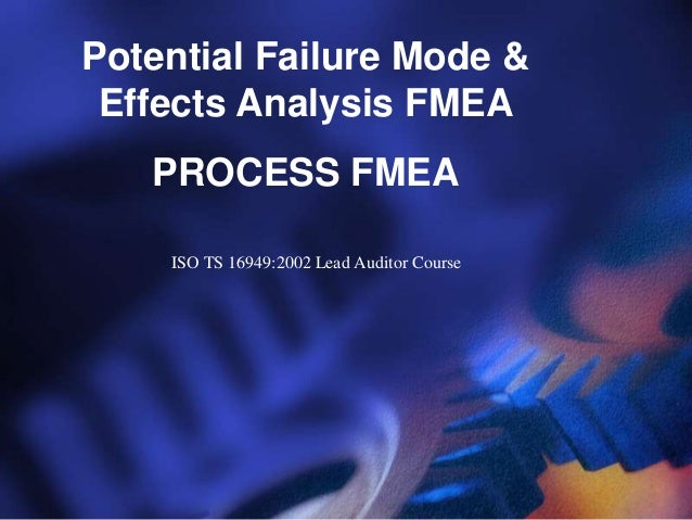 Potential Failure Mode &Effects Analysis FMEAPROCESS FMEAISO TS 16949:2002 Lead Auditor Course