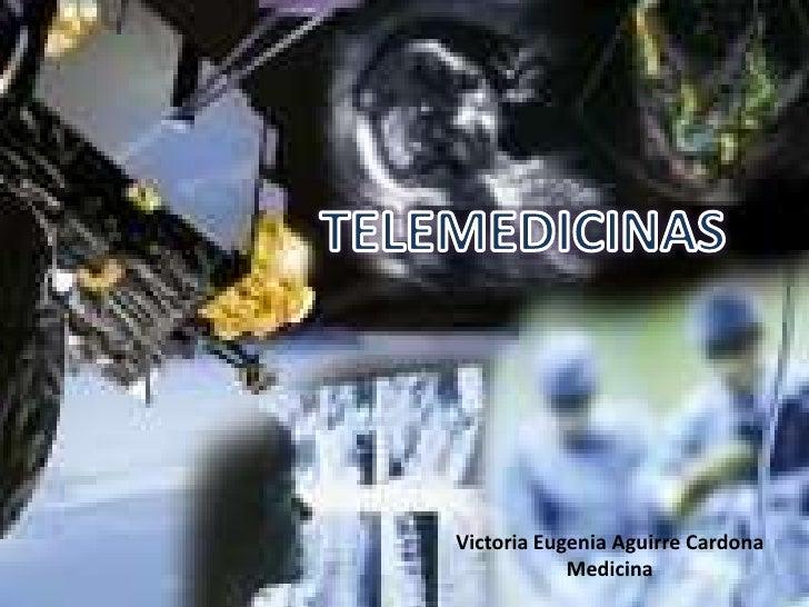 Telemedicinas <br />Victoria Eugenia Aguirre Cardona<br />Medicina<br />
